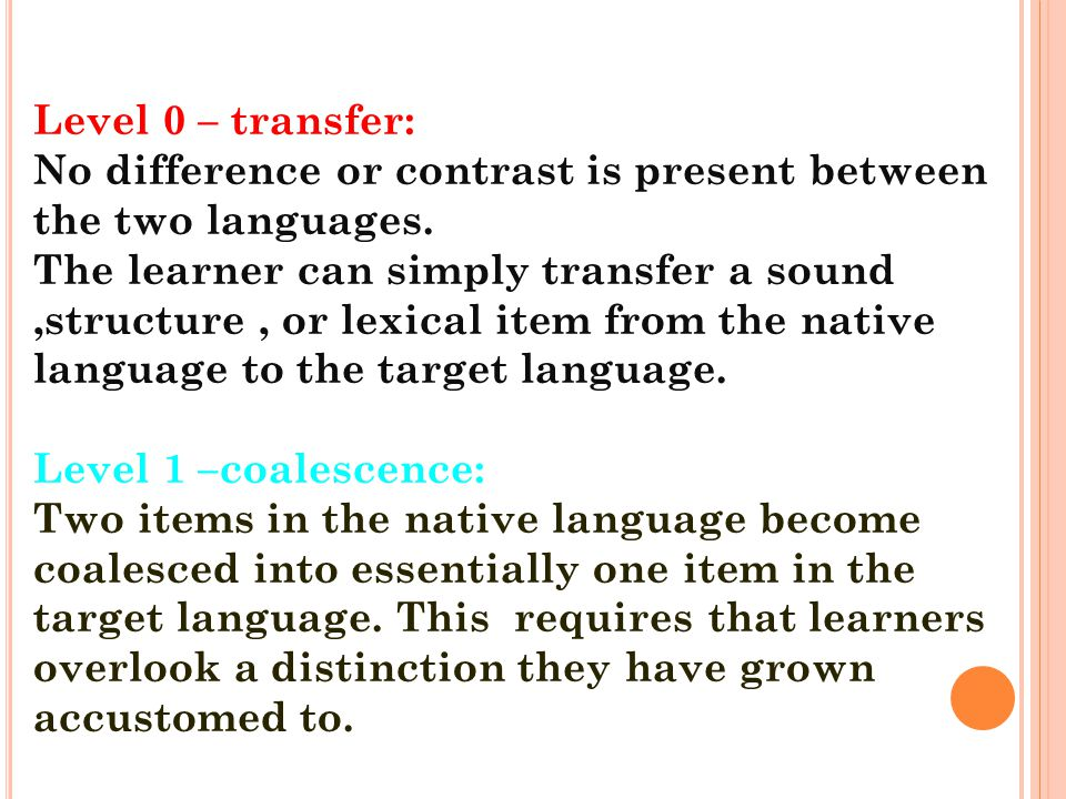 Level 0 – transfer: No difference or contrast is present between the two languages.