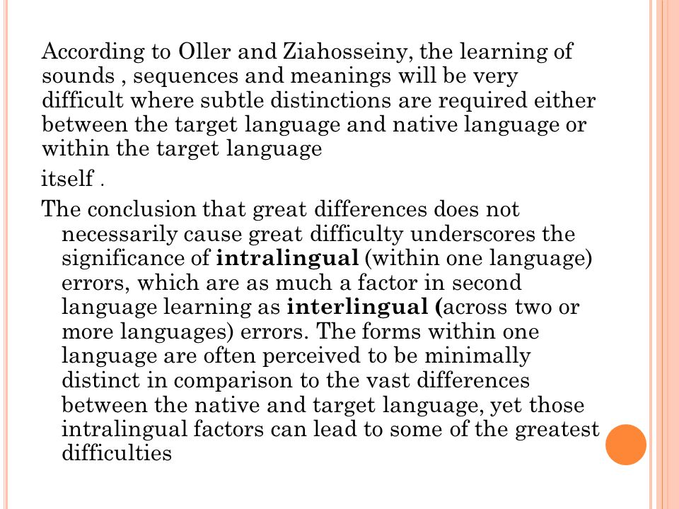 According to Oller and Ziahosseiny, the learning of sounds , sequences and meanings will be very difficult where subtle distinctions are required either between the target language and native language or within the target language