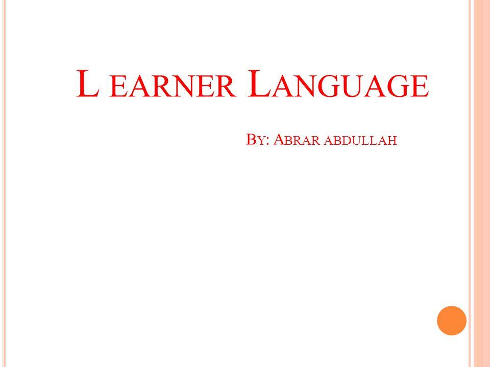 L earner Language By: Abrar abdullah
