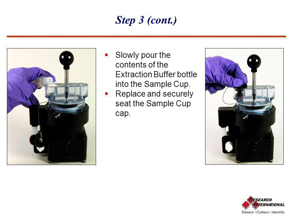 Step 3 (cont.) Slowly pour the contents of the Extraction Buffer bottle into the Sample Cup.