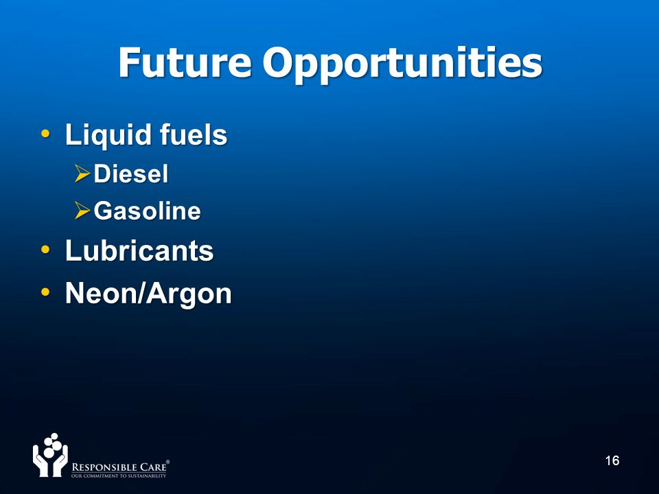 Future Opportunities Liquid fuels Lubricants Neon/Argon Diesel