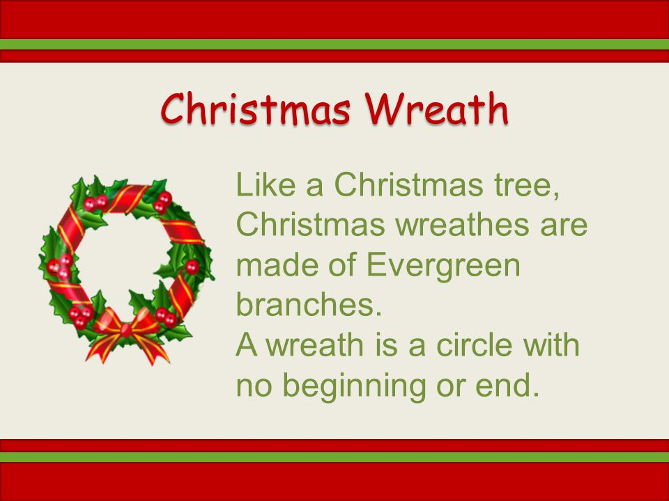Christmas Wreath Like a Christmas tree, Christmas wreathes are made of Evergreen branches.