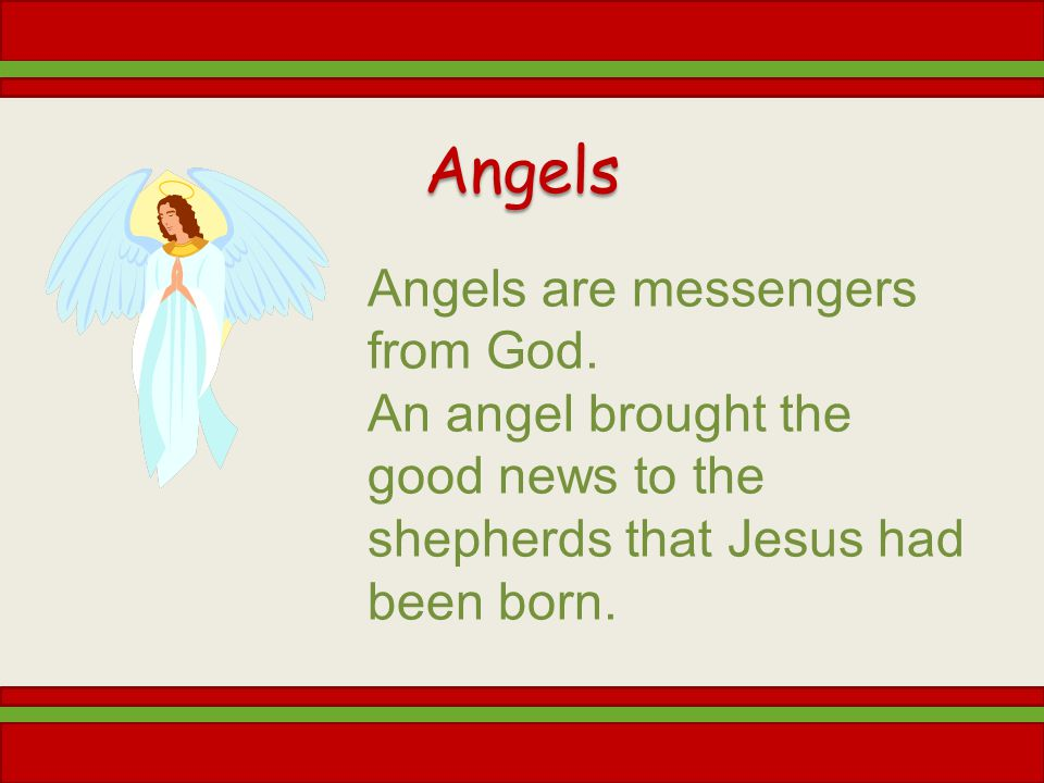 Angels Angels are messengers from God.