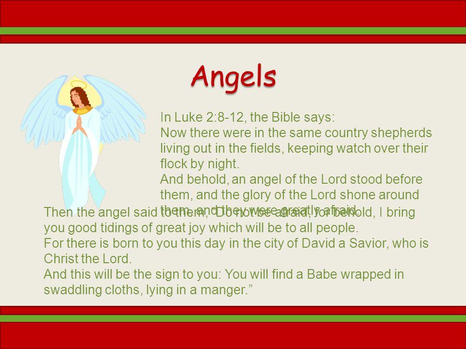 Angels In Luke 2:8-12, the Bible says: