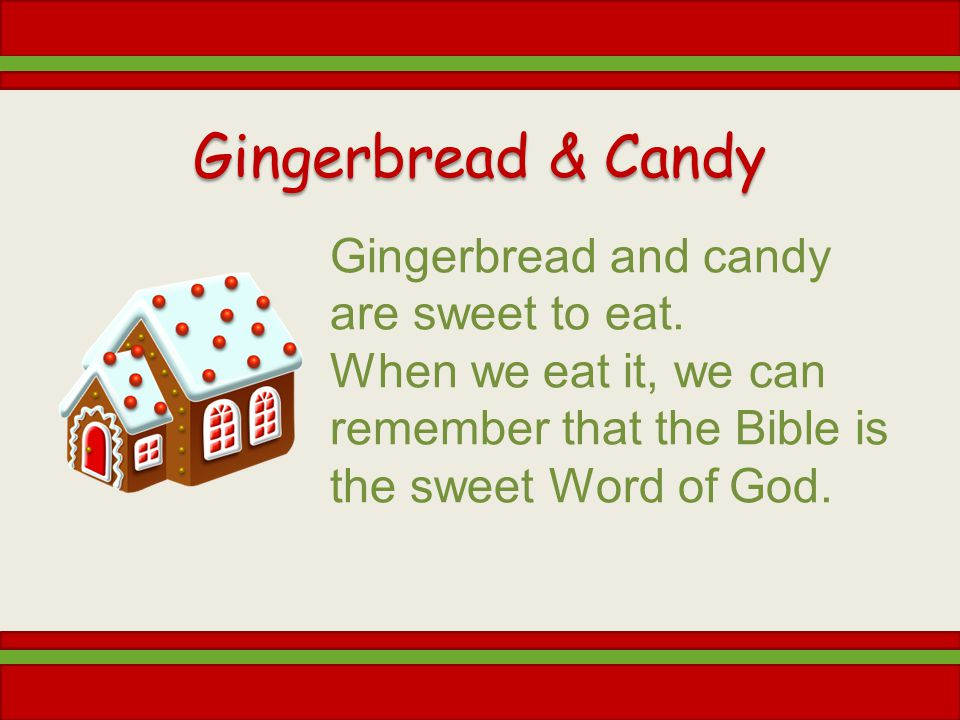 Gingerbread & Candy Gingerbread and candy are sweet to eat.