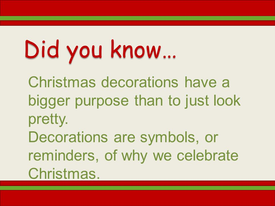 Did you know… Christmas decorations have a bigger purpose than to just look pretty.