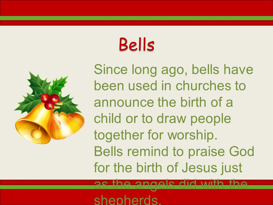 Bells Since long ago, bells have been used in churches to announce the birth of a child or to draw people together for worship.