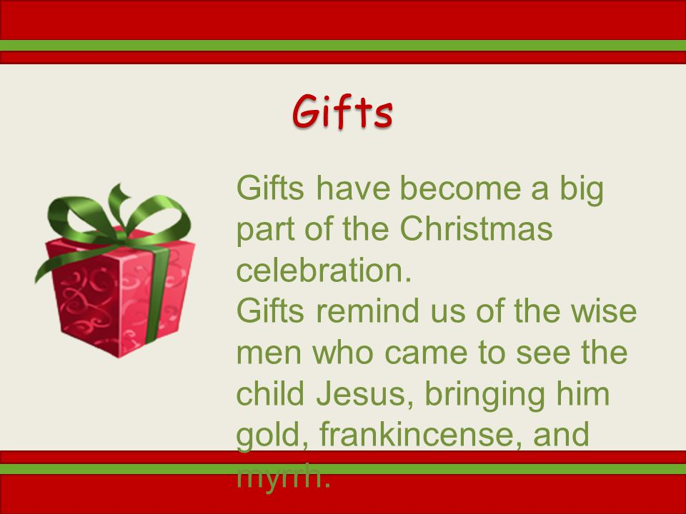 Gifts Gifts have become a big part of the Christmas celebration.