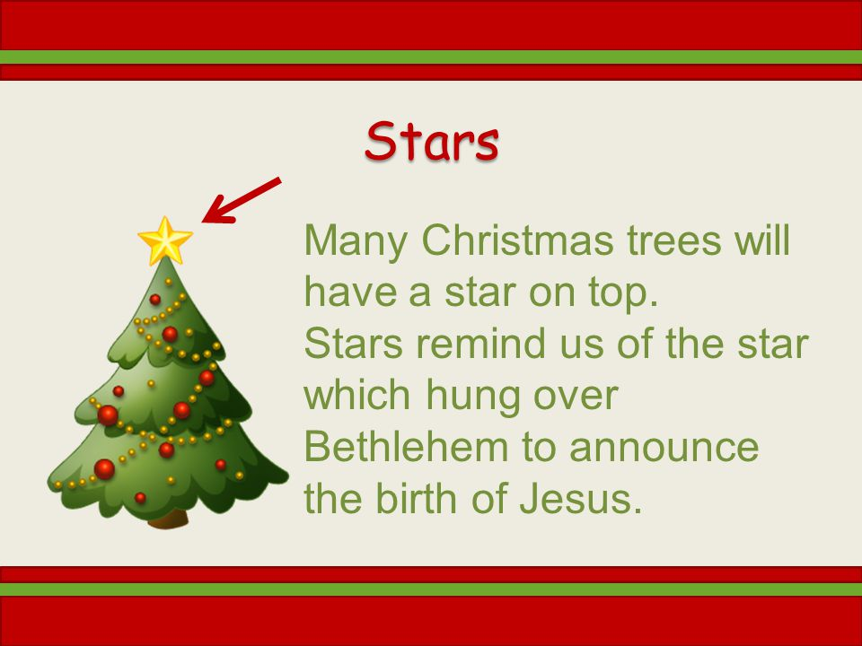 Stars Many Christmas trees will have a star on top.