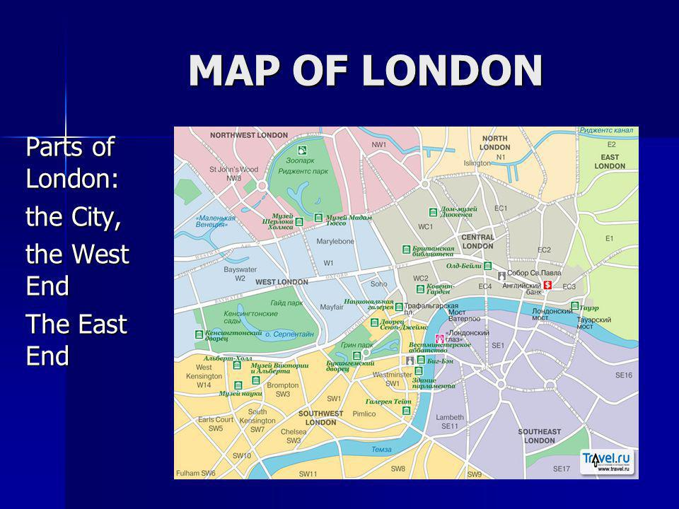 MAP OF LONDON Parts of London: the City, the West End The East End