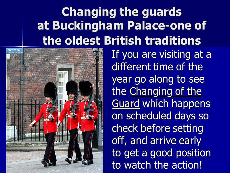 Changing the guards at Buckingham Palace-one of the oldest British traditions