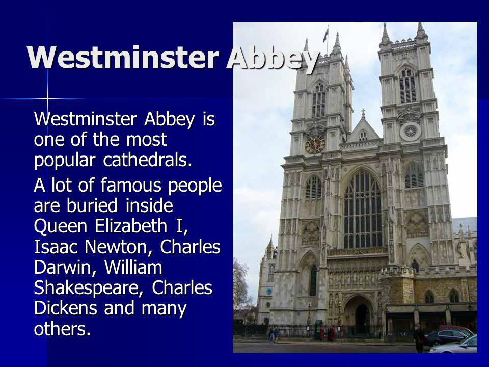 Westminster Abbey Westminster Abbey is one of the most popular cathedrals.