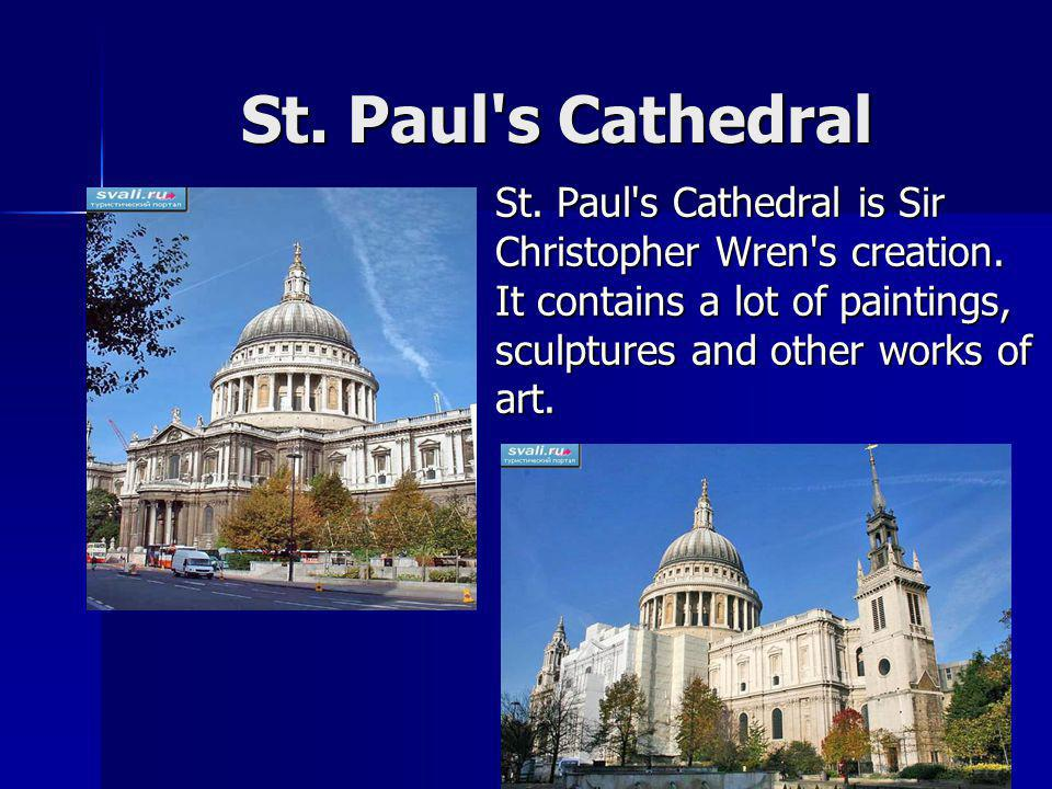 St. Paul s Cathedral St. Paul s Cathedral is Sir Christopher Wren s creation.