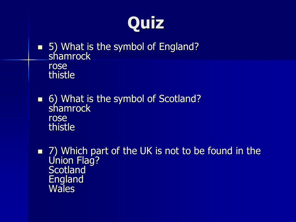 Quiz 5) What is the symbol of England shamrock rose thistle