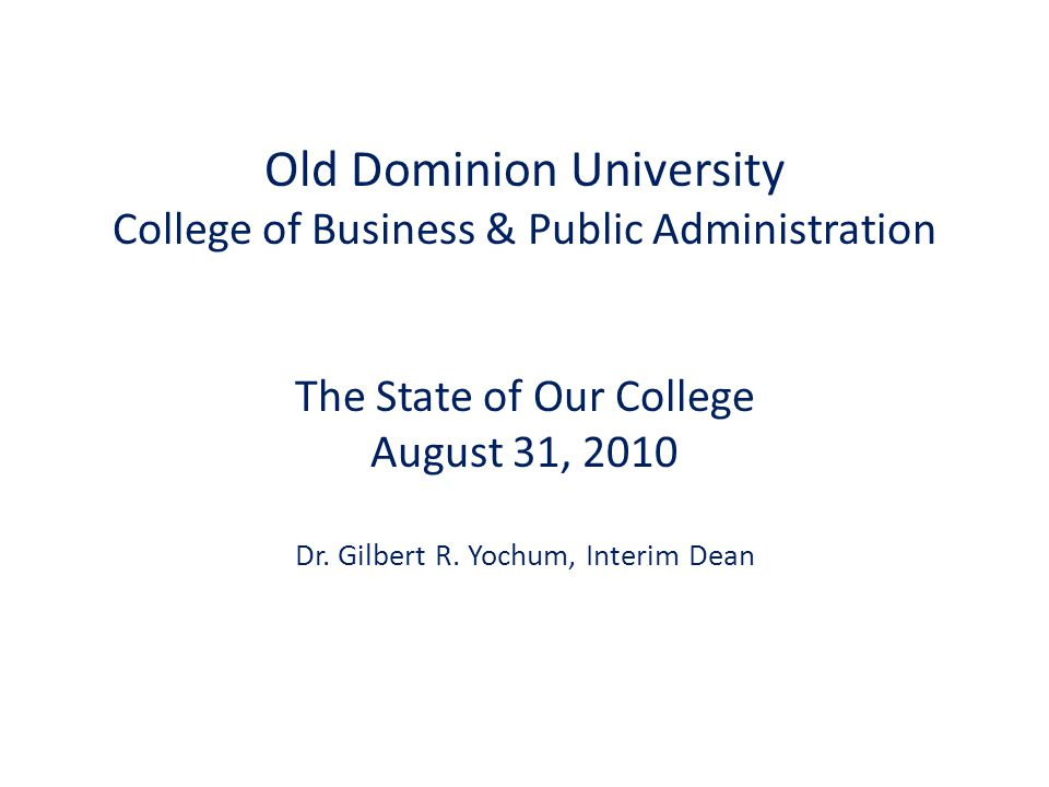 Old Dominion University College of Business & Public Administration The State of Our College August 31, 2010 Dr.