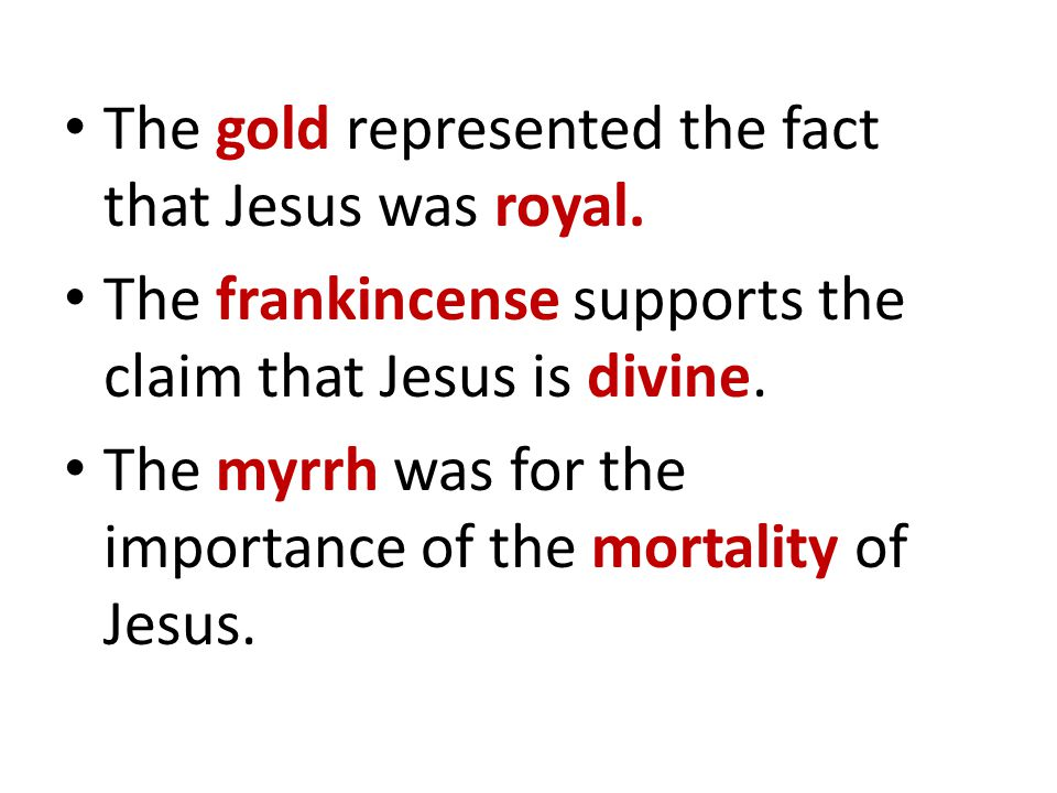 The gold represented the fact that Jesus was royal.
