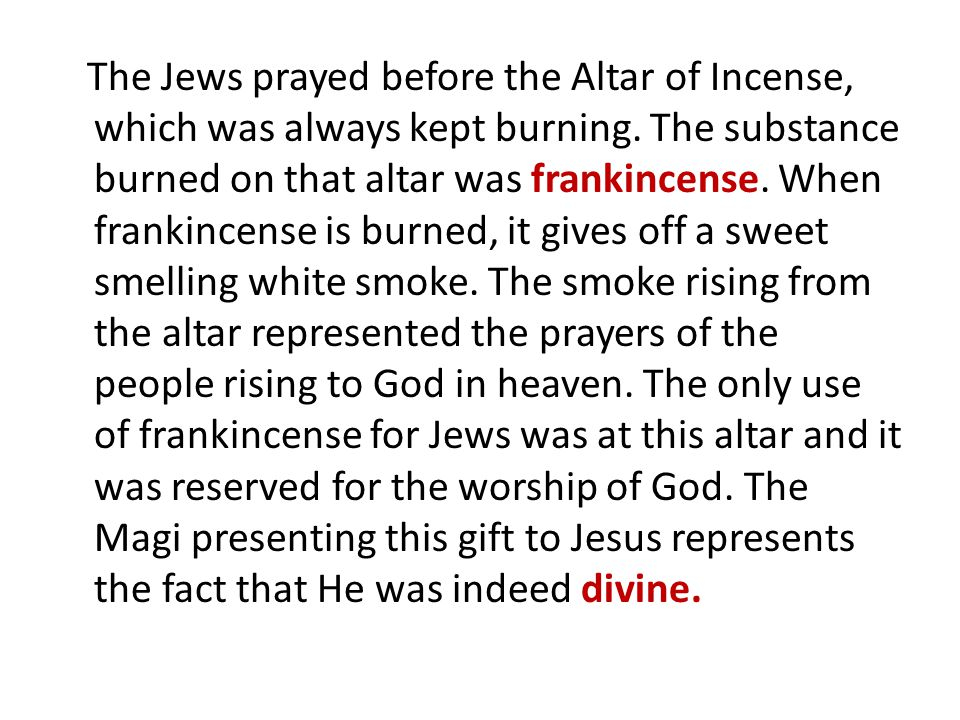 The Jews prayed before the Altar of Incense, which was always kept burning.