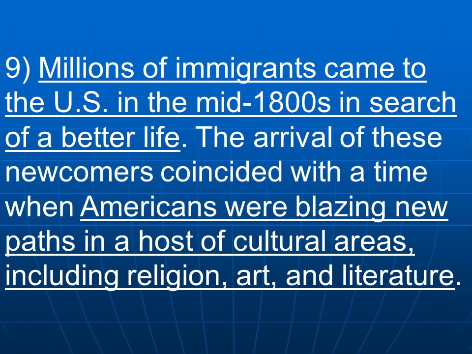 9) Millions of immigrants came to the U. S