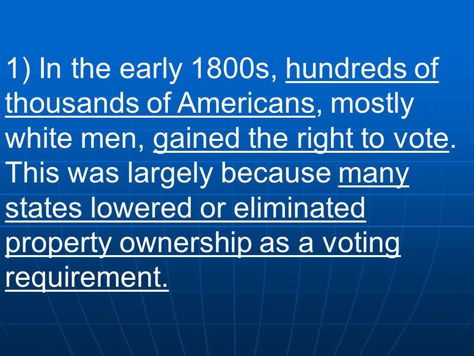1) In the early 1800s, hundreds of thousands of Americans, mostly white men, gained the right to vote.
