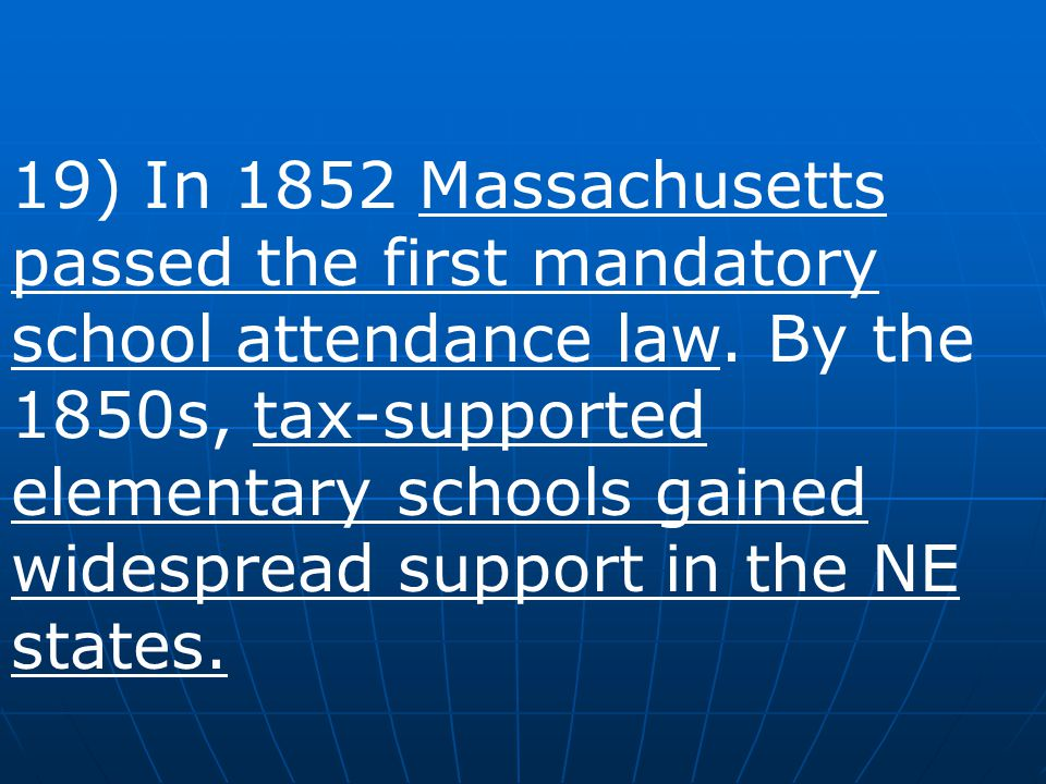 19) In 1852 Massachusetts passed the first mandatory school attendance law.