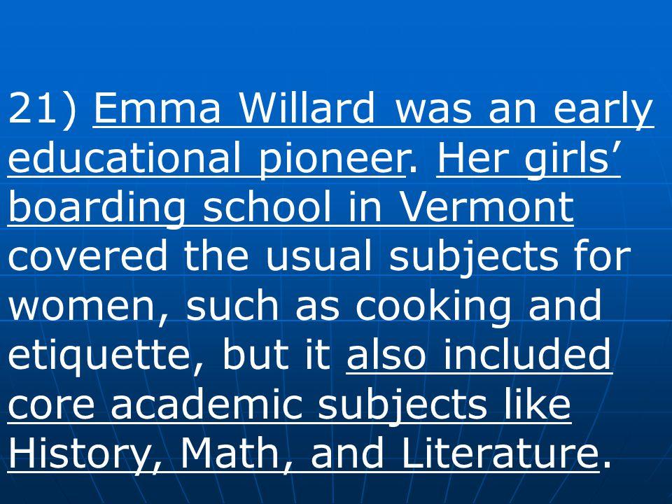 21) Emma Willard was an early educational pioneer
