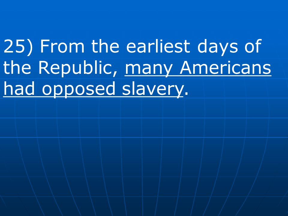 25) From the earliest days of the Republic, many Americans had opposed slavery.