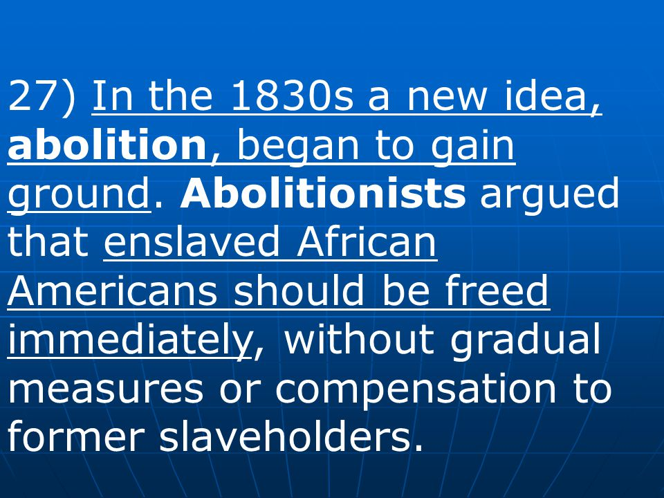 27) In the 1830s a new idea, abolition, began to gain ground