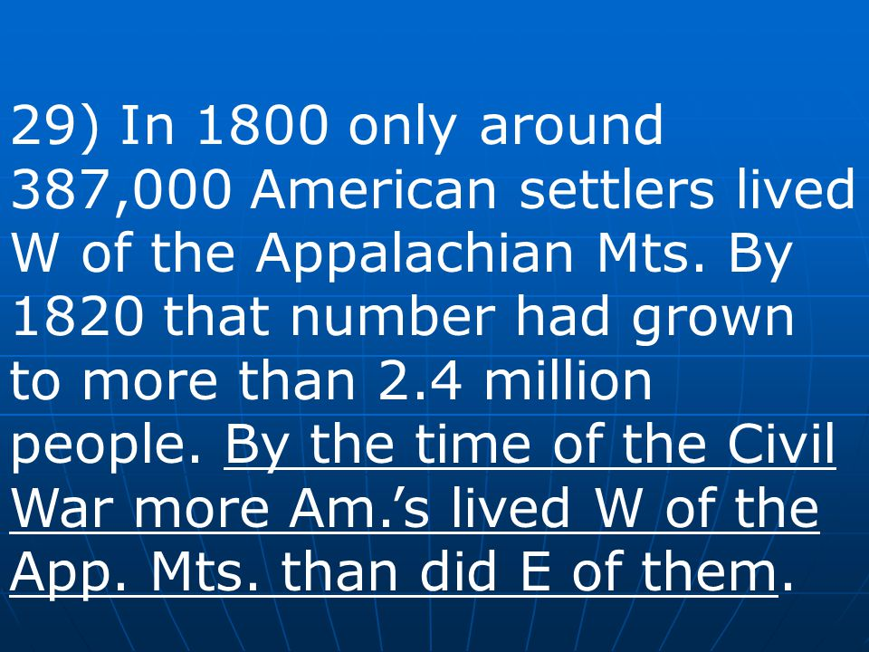 29) In 1800 only around 387,000 American settlers lived W of the Appalachian Mts.