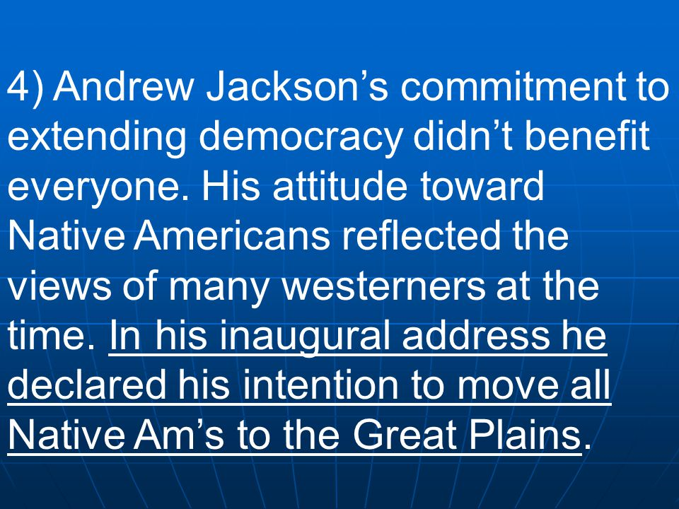 4) Andrew Jackson's commitment to extending democracy didn't benefit everyone.