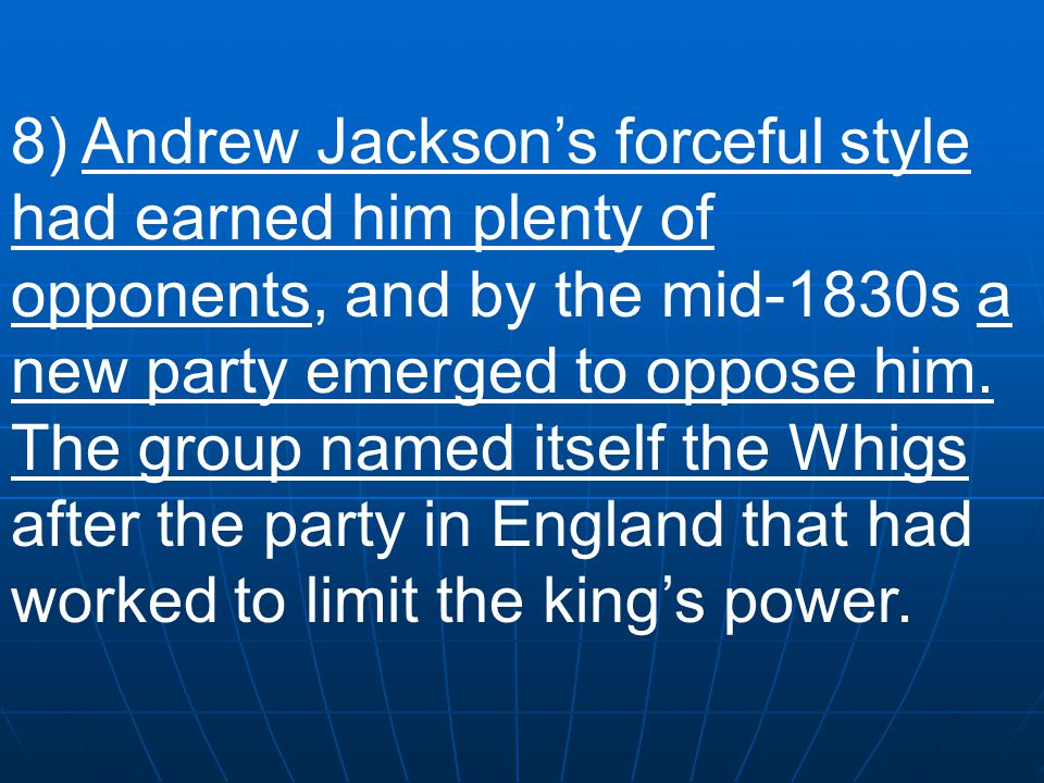 8) Andrew Jackson's forceful style had earned him plenty of opponents, and by the mid-1830s a new party emerged to oppose him.