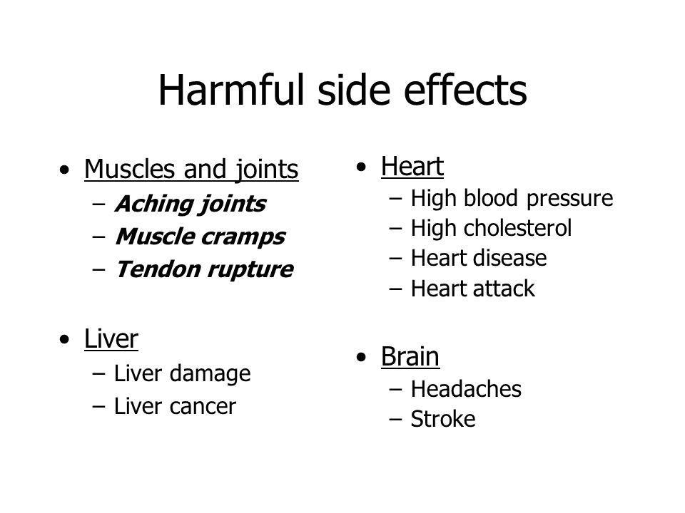 Harmful side effects Muscles and joints Liver Heart Brain