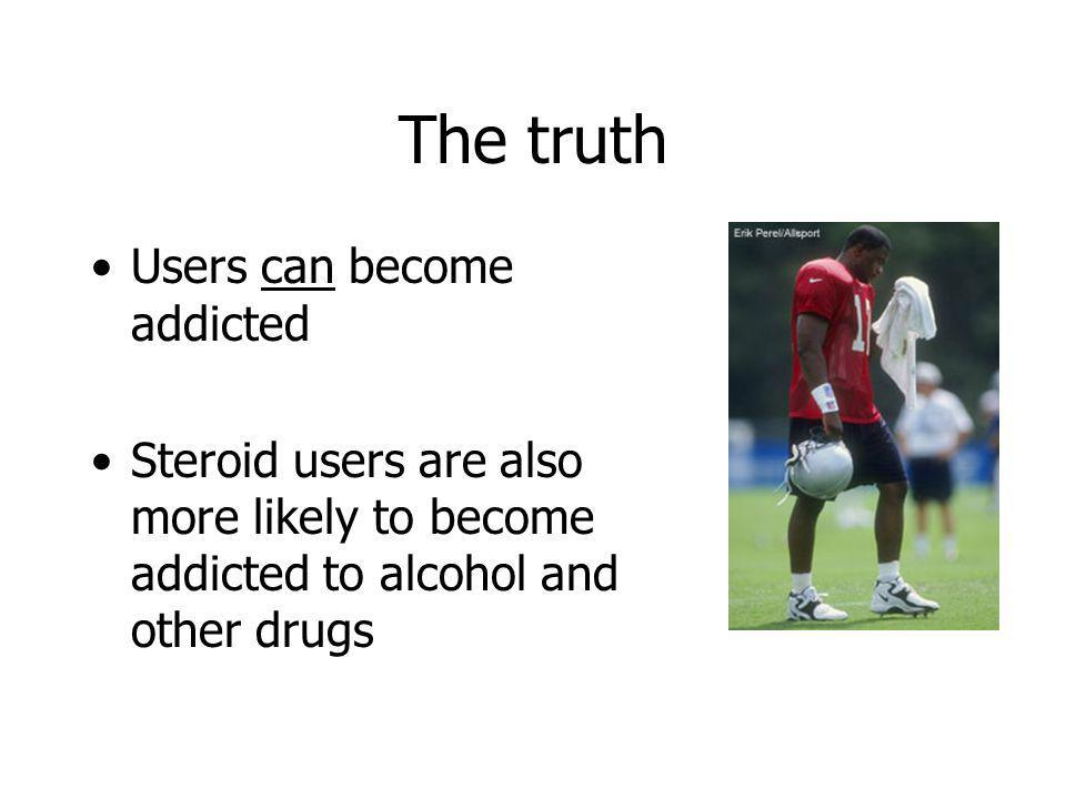 The truth Users can become addicted