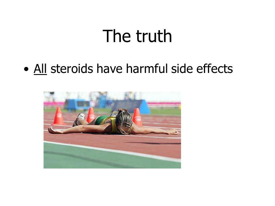The truth All steroids have harmful side effects