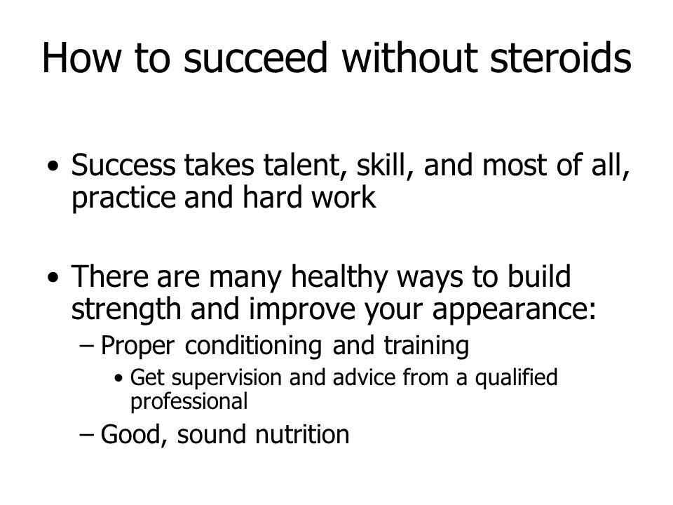 How to succeed without steroids