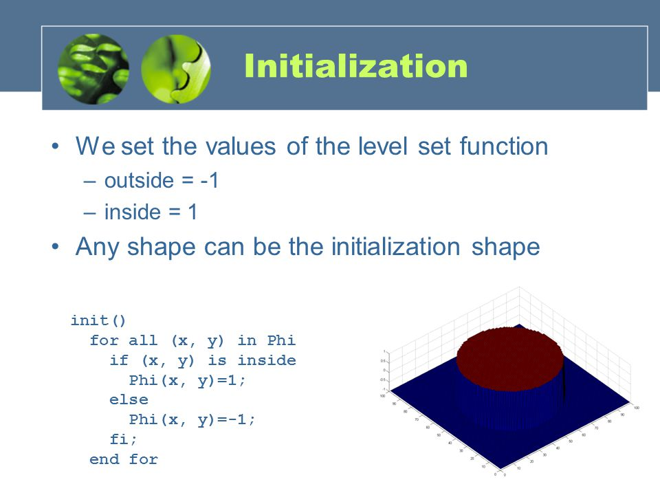 Initialization We set the values of the level set function