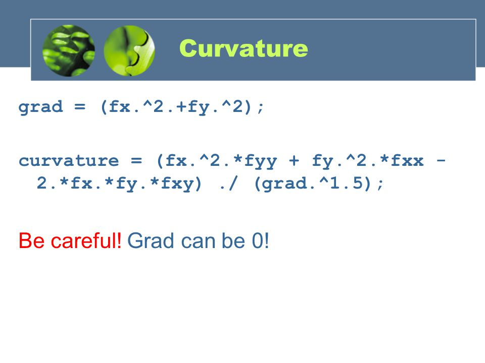 Curvature Be careful! Grad can be 0! grad = (fx.^2.+fy.^2);