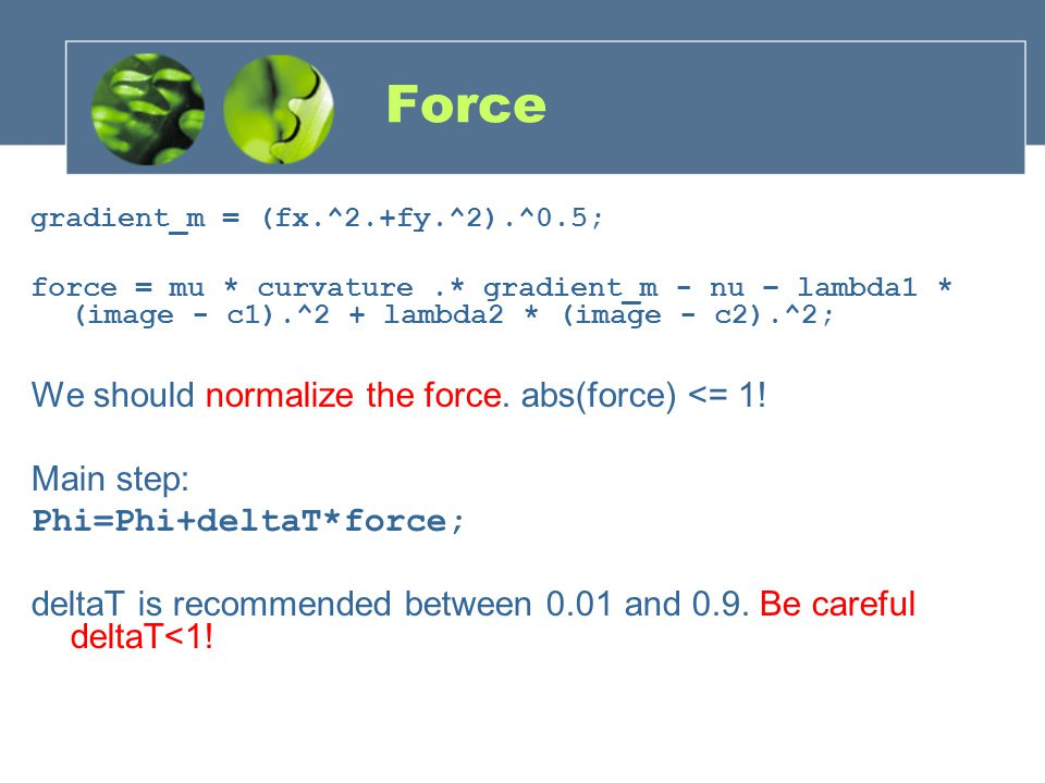 Force We should normalize the force. abs(force) <= 1! Main step: