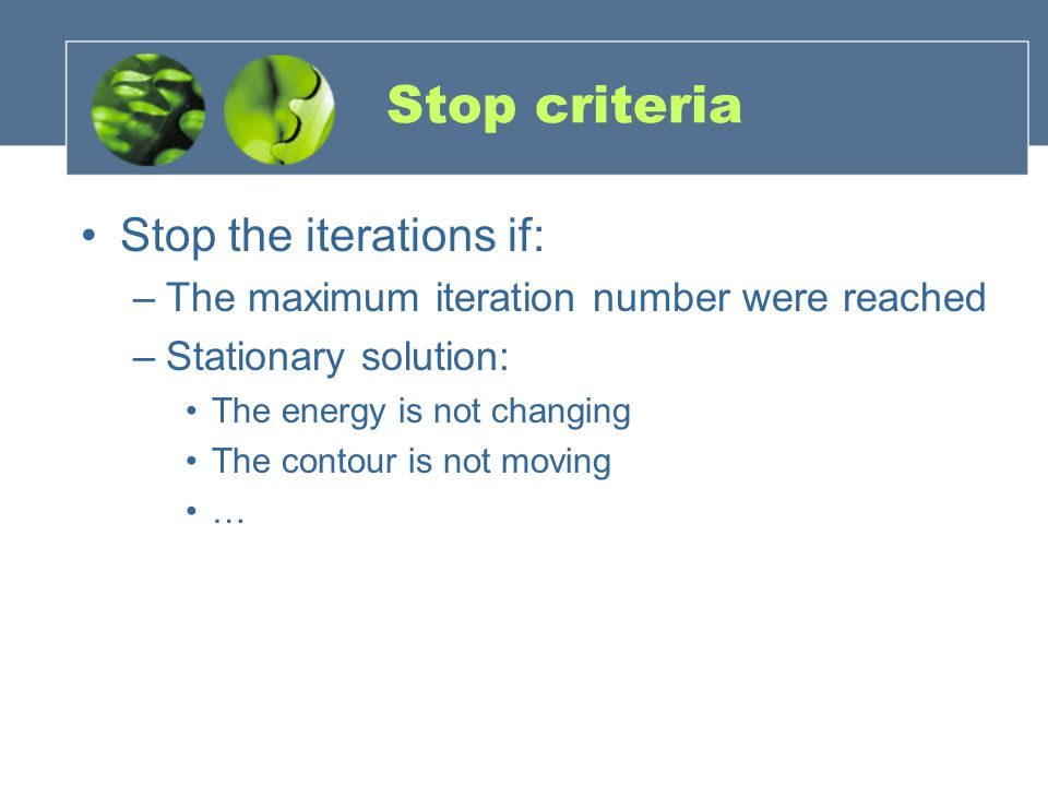Stop criteria Stop the iterations if:
