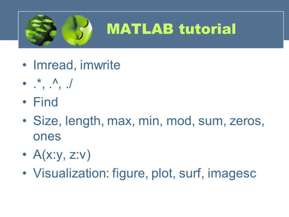 MATLAB tutorial Imread, imwrite .*, .^, ./ Find