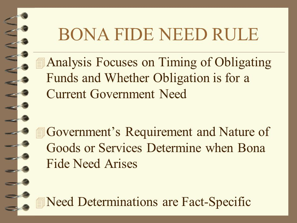 BONA FIDE NEED RULE Analysis Focuses on Timing of Obligating Funds and Whether Obligation is for a Current Government Need.