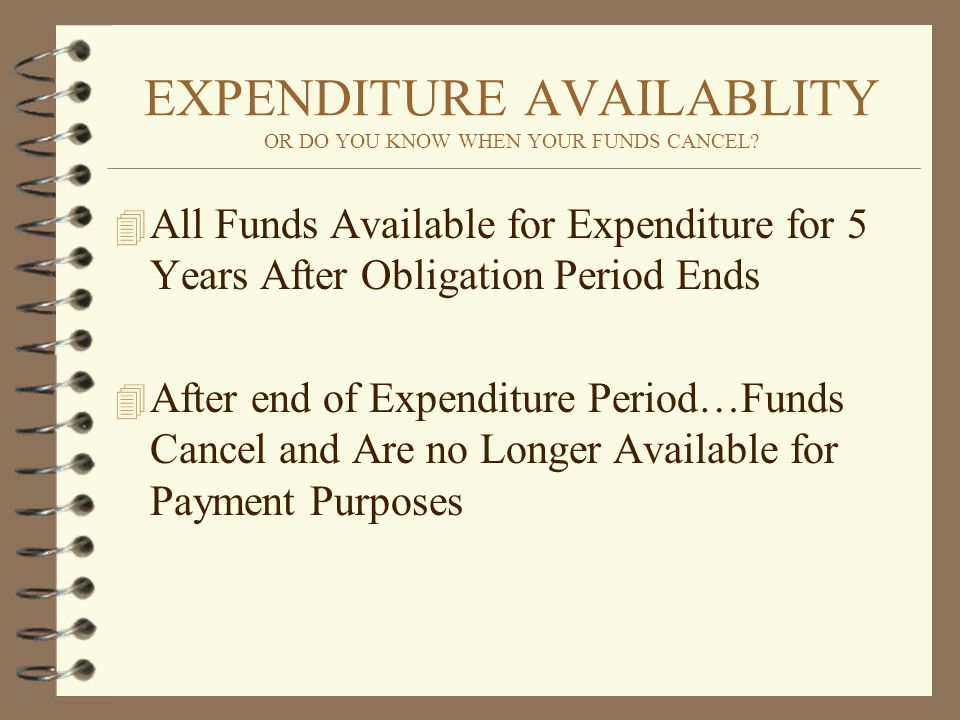 EXPENDITURE AVAILABLITY OR DO YOU KNOW WHEN YOUR FUNDS CANCEL