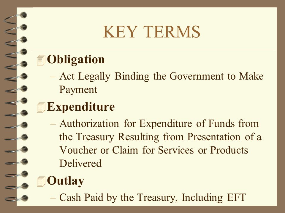 KEY TERMS Obligation Expenditure Outlay