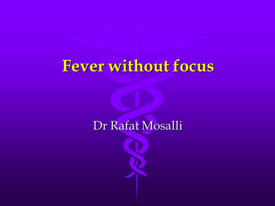 Fever without focus Dr Rafat Mosalli