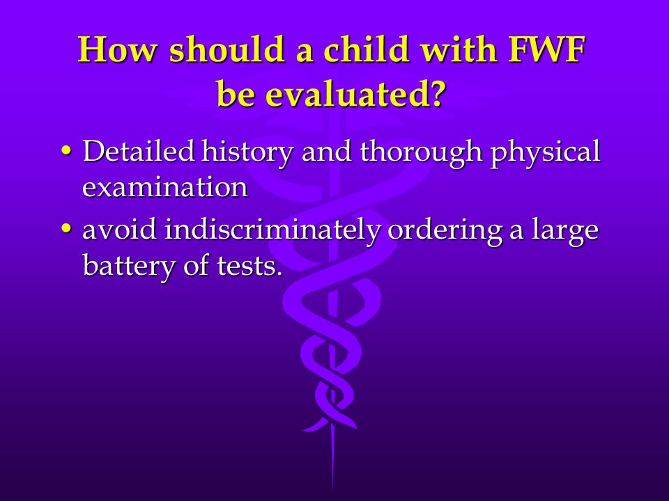 How should a child with FWF be evaluated