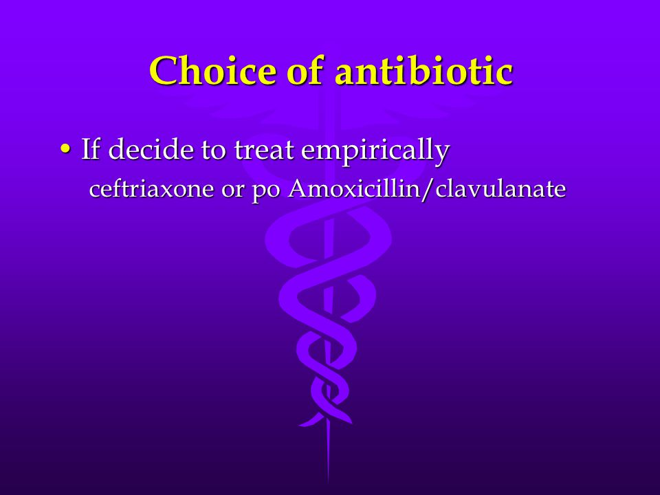 Choice of antibiotic If decide to treat empirically