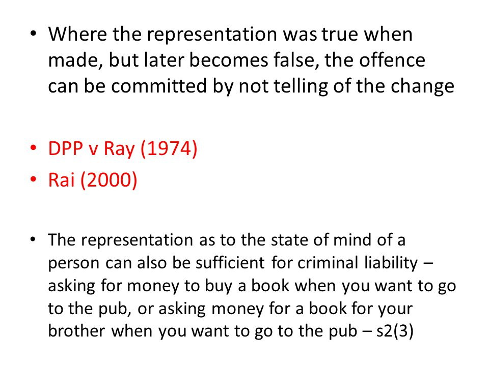 Where the representation was true when made, but later becomes false, the offence can be committed by not telling of the change