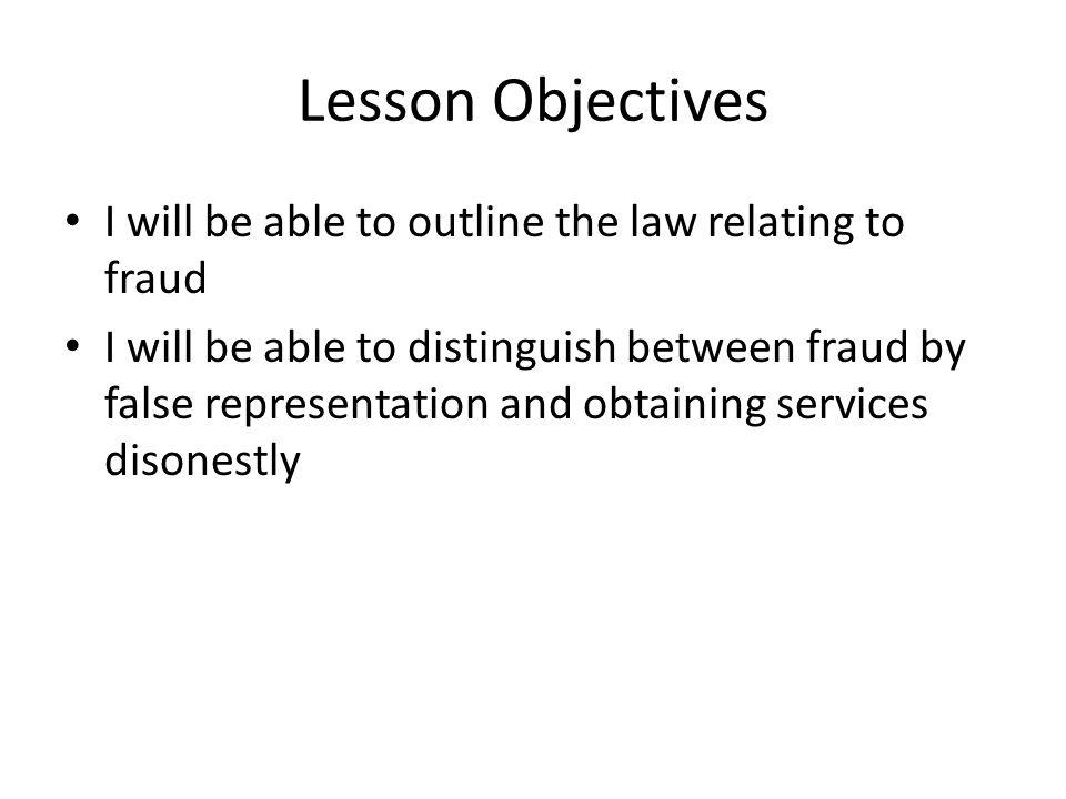 Lesson Objectives I will be able to outline the law relating to fraud