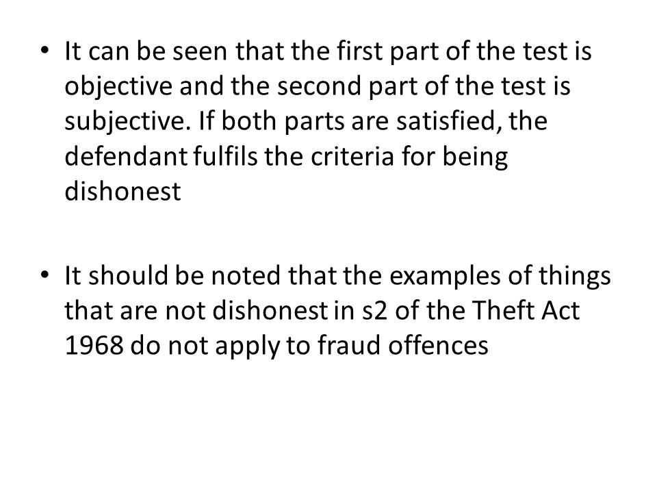 It can be seen that the first part of the test is objective and the second part of the test is subjective. If both parts are satisfied, the defendant fulfils the criteria for being dishonest