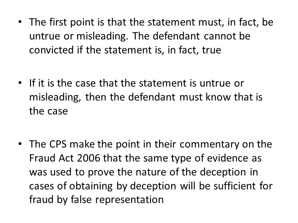 The first point is that the statement must, in fact, be untrue or misleading. The defendant cannot be convicted if the statement is, in fact, true