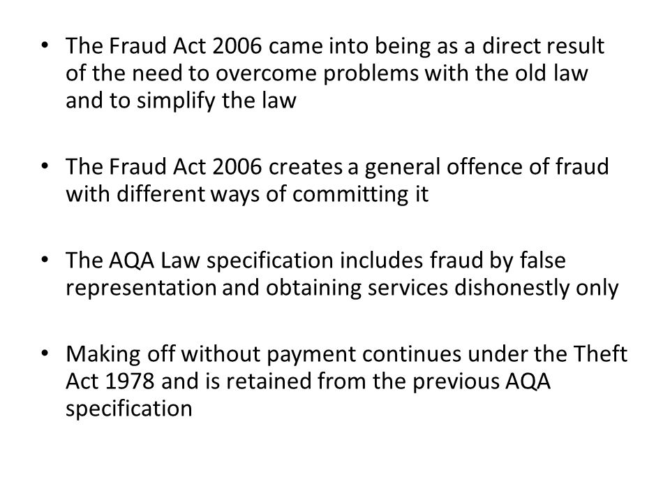 The Fraud Act 2006 came into being as a direct result of the need to overcome problems with the old law and to simplify the law